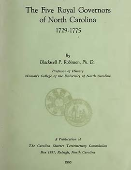 This is an image of the cover of The Five Royal Governors of North Carolina 1729-1775 by Blackwell P. Robinson, Ph.D. published in 1963. Full text is available via North Carolina Digital Collections.