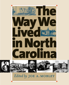 Cover art to the print publication of The Way We Lived in North Carolina, published 2003 by UNC Press with the N.C. Office of Archives and History.