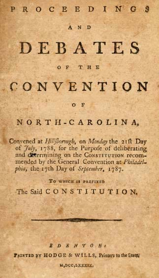 Proceedings and Debates of the Convention of North-Carolina, Convened at Hillsborough, on Monday the 21st Day of July, 1788, for the Purpose of Deliberating and Determining on the Constitution Recommended by the General Convention at Philadelphia, the 17th Day of September, 1787: To Which is Prefixed the Said Constitution.
