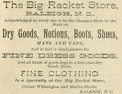 Advertisement for 'The Big Racket Store,' Raleigh, 1889. Image from the North Carolina Digital Collections.