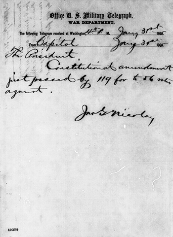 Telegram from John G. Nicolay, Abraham Lincoln's secretary, to Abraham Lincoln, informing him Congress has passed the Thirteenth Amendment, January 31, 1865. Image from the Library of Congress.