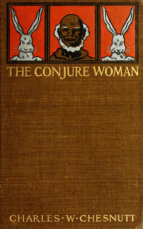 Cover for Charles Waddell Chesnutt's <i>The Conjure Woman,</i> published 1900. Item held in the collections of the University of North Carolina at Chapel Hill. Presented on Archive.org.