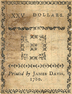 A twenty-five dollar bill of credit printed by James Davis in 1780. Image from Tryon Palace.