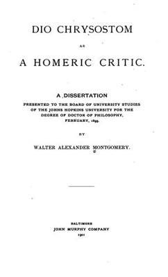 "Title page from Montgomery's ""Dio Chysostom as a Homeric Critic,"" dissertation at Johns Hopkins University, 1901."