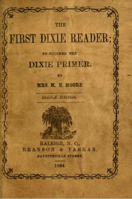 Title page for <i>The First Dixie Reader</i> by Mrs. M. B. Moore (Marinda Branson) , Enoch William Moore's mother, published 1864.  Presented on Archive.org.
