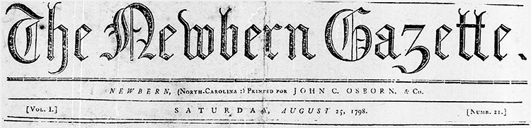 The masthead of The Newbern Gazette of August 25, 1798, published by John Chevor Osborne. Image from the North Carolina Digital Collections.