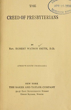 Title page of Rev. Egbert Watson Smith's The Creed of Presbyterians. Image from the Internet Archive.