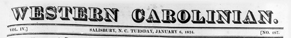 Masthead of the <i> Western Carolinian</i> (Salisbury, NC), January 6, 1824. Philo White was the publisher and editor of the paper from 1823-1830.
