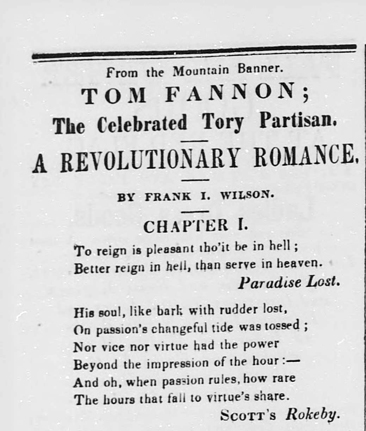 "Story header for Frank I. Wilson's ""Tom Fannon; The Celebrated Tory Partisan. A Revolutionary Romance,"" published in the <i>Carolina Watchman,</i> (Salisbury, NC) March 11, 1852.  The entire novella was published in the paper over several successive issues in March 1852.  From North Carolina Digial Collections, North Carolina Department of Cultural Resources."