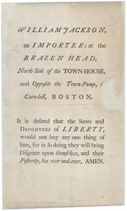 """'William Jackson, an Importer; at the Brazen Head.' An anonymous broadside notice, probably distributed in Boston in the winter of 1769-1770."" Image available from the Massachusetts Historical Society."